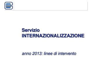 Servizio INTERNAZIONALIZZAZIONE anno 2013: linee di intervento