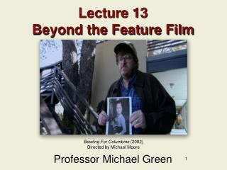 Lecture 13 Beyond the Feature Film