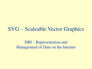 SVG – Scaleable Vector Graphics