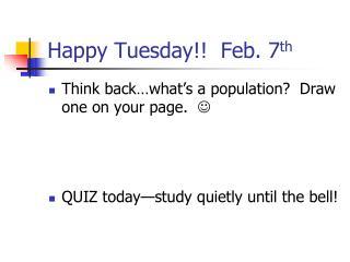 Happy Tuesday!!  Feb. 7 th