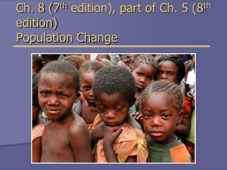 Ch. 8 (7 th  edition), part of Ch. 5 (8 th  edition)  Population Change