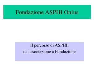 Fondazione ASPHI Onlus