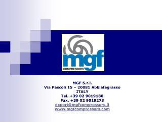 MGF S.r.l. Via Pascoli 15 – 20081 Abbiategrasso ITALY Tel. +39 02 9019180 Fax. +39 02 9019273