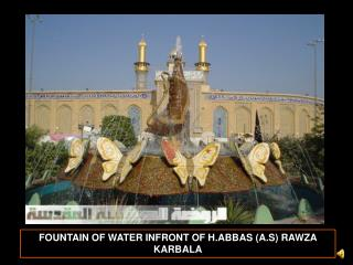 FOUNTAIN OF WATER INFRONT OF H.ABBAS (A.S) RAWZA KARBALA