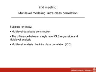 2nd meeting:  Multilevel modeling: intra class correlation Subjects for today: