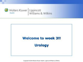 Welcome to week 3!! Urology