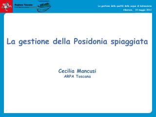 La gestione della Posidonia spiaggiata Cecilia Mancusi ARPA Toscana