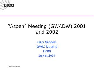 """Aspen"" Meeting (GWADW) 2001 and 2002"