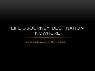 Life's Journey: Destination Nowhere