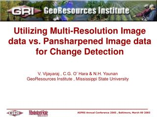 Utilizing Multi-Resolution Image data vs. Pansharpened Image data for Change Detection
