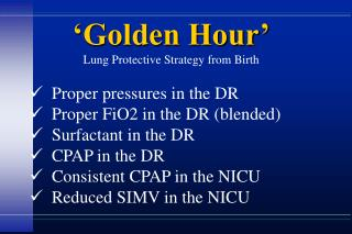 Proper pressures in the DR   Proper FiO2 in the DR blended   Surfactant in the DR   CPAP in the DR   Consistent CPAP in
