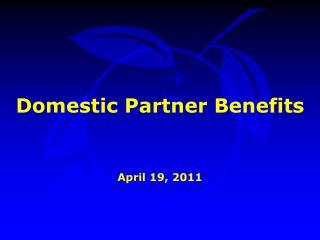 Domestic Partner Benefits April 19, 2011
