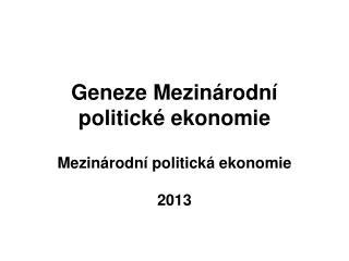 Geneze Mezinárodní politické ekonomie  Mezinárodní politická ekonomie 2013