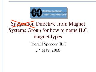 Suggestion Directive from Magnet Systems Group for how to name ILC magnet types