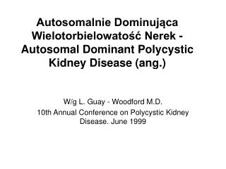 W/g L. Guay - Woodford M.D. 10th Annual Conference on Polycystic Kidney Disease. June 1999