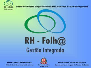 Implanta  o do Sistema de Gest o Integrada de Recursos Humanos e Folha de Pagamento -Gest o Integrada RH-Folh- no  mbito