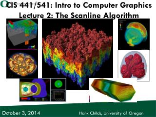 CIS 441 /541: Intro to Computer Graphics Lecture 2: The  Scanline  Algorithm