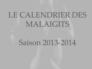 LE CALENDRIER DES MALAIGITS Saison 2013-2014