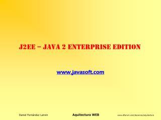 J2EE – Java 2 Enterprise Edition