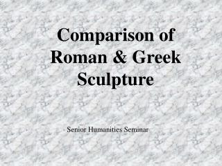 Comparison of Roman & Greek Sculpture