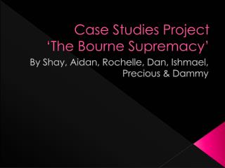 Case Studies Project 'The Bourne Supremacy'