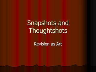 Snapshots and Thoughtshots
