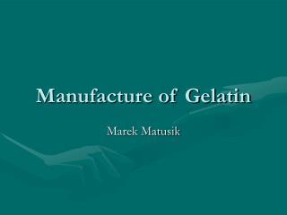 Manufacture of Gelatin