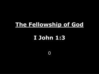 The Fellowship of God I John 1:3