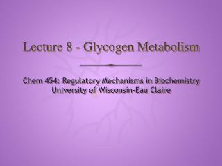 Lecture 8 - Glycogen Metabolism