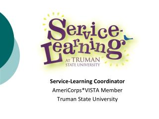 Service-Learning Coordinator AmeriCorps*VISTA Member Truman State University