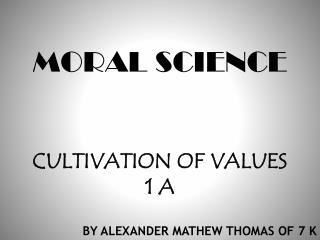 MORAL SCIENCE CULTIVATION OF VALUES  1 A