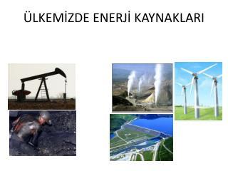 ÜLKEMİZDE ENERJİ KAYNAKLARI