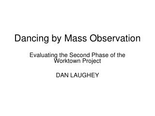 Dancing by Mass Observation