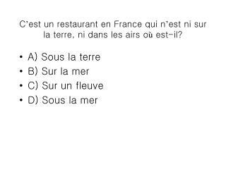 C ' est un restaurant en France qui n ' est ni sur la terre, ni dans les airs o ù  est-il?