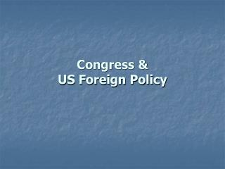 Congress &  US Foreign Policy