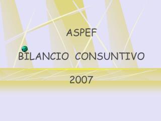ASPEF  BILANCIO  CONSUNTIVO   2007