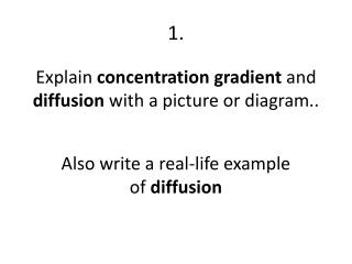 Explain  concentration gradient  and  diffusion  with a picture or diagram ..
