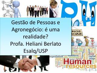 Gest�o de Pessoas e Agroneg�cio: � uma realidade? Profa. Heliani Berlato Esalq/USP