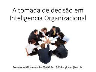 A tomada de decisão em  Inteligencia  Organizacional
