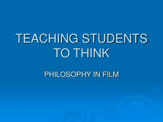 TEACHING STUDENTS TO THINK