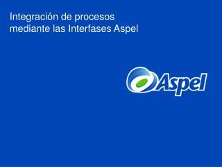 Integración de procesos mediante las Interfases Aspel