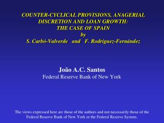 COUNTER-CYCLICAL PROVISIONS, ANAGERIAL DISCRETION AND LOAN GROWTH:  THE CASE OF SPAIN by S. Carb -Valverde   and   F. Ro