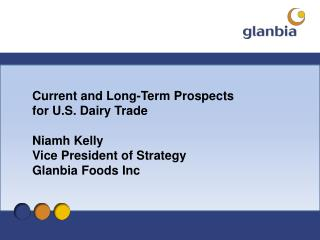 Current and Long-Term Prospects for U.S. Dairy Trade Niamh Kelly Vice President of Strategy