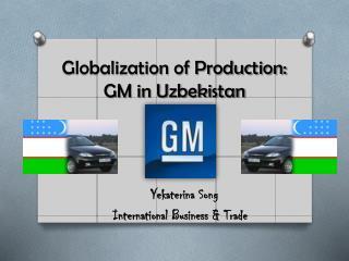 Globalization of Production: GM in Uzbekistan