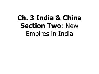 Ch. 3 India & China Section Two : New Empires in India