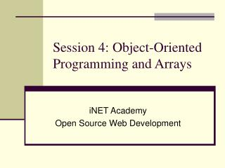 Session 4: Object-Oriented Programming and Arrays