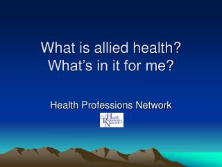 What is allied health? What�s in it for me?