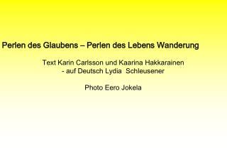 Perlen des Glaubens   Perlen des Lebens Wanderung  Text Karin Carlsson und Kaarina Hakkarainen - auf Deutsch Lydia  Schl