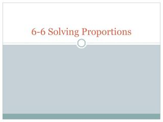 6-6 Solving Proportions