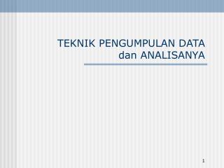 TEKNIK PENGUMPULAN DATA dan ANALISANYA